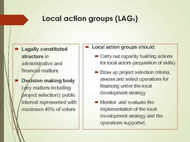 Local action groups (LAGs) Legally constituted structure in administrative and financial matters Decision making