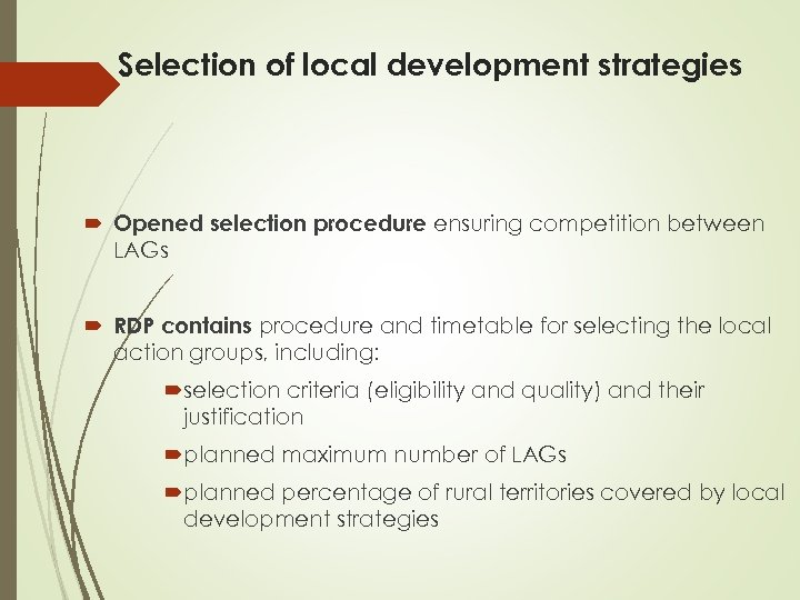 Selection of local development strategies Opened selection procedure ensuring competition between LAGs RDP contains