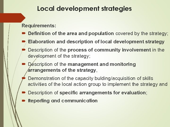 Local development strategies Requirements: Definition of the area and population covered by the strategy;