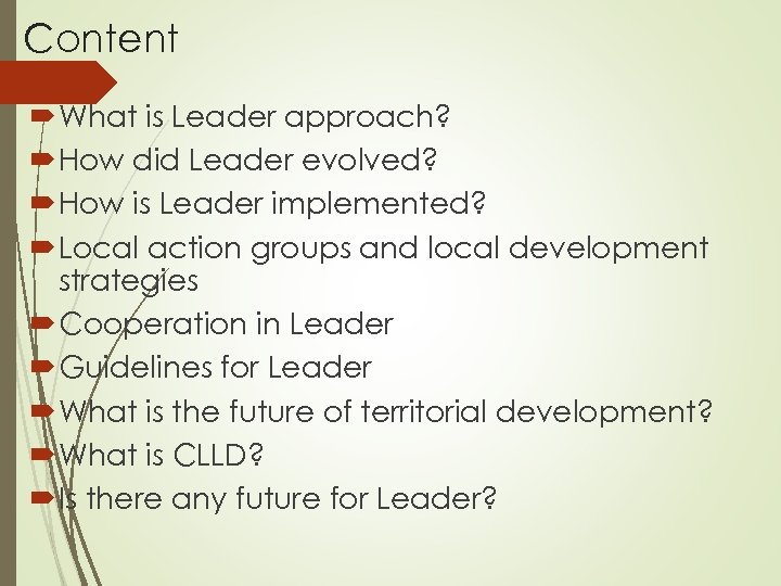 Content What is Leader approach? How did Leader evolved? How is Leader implemented? Local