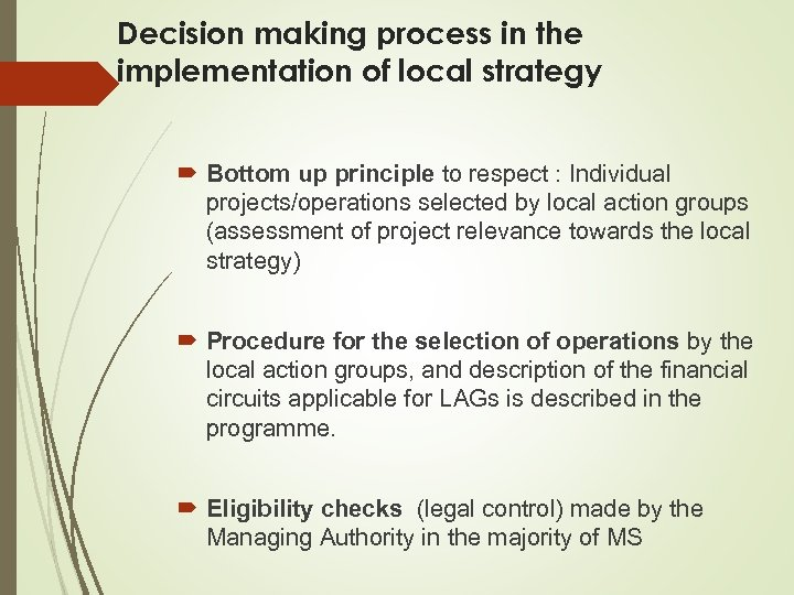 Decision making process in the implementation of local strategy Bottom up principle to respect