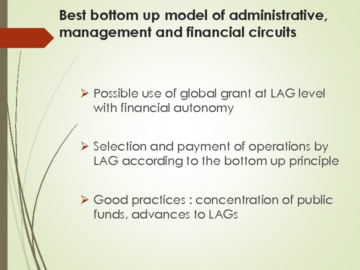 Best bottom up model of administrative, management and financial circuits Ø Possible use of