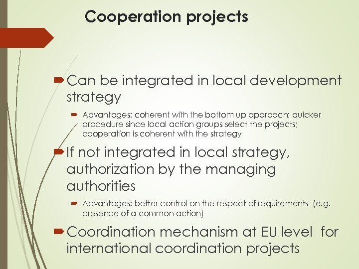 Cooperation projects Can be integrated in local development strategy Advantages: coherent with the bottom