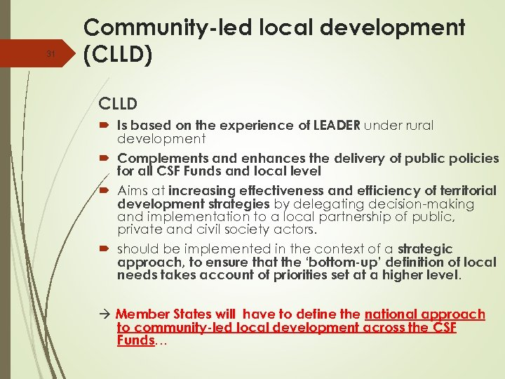 31 Community-led local development (CLLD) CLLD Is based on the experience of LEADER under