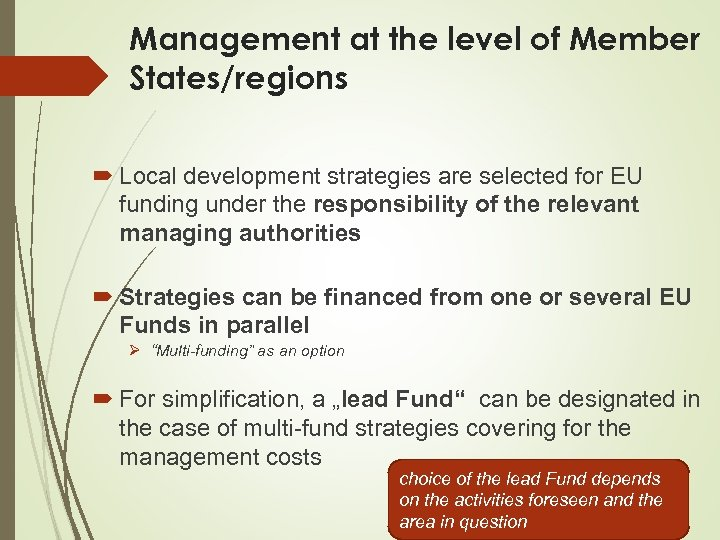 Management at the level of Member States/regions Local development strategies are selected for EU