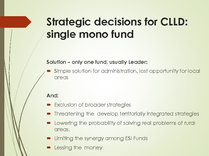Strategic decisions for CLLD: single mono fund Solution – only one fund, usually Leader: