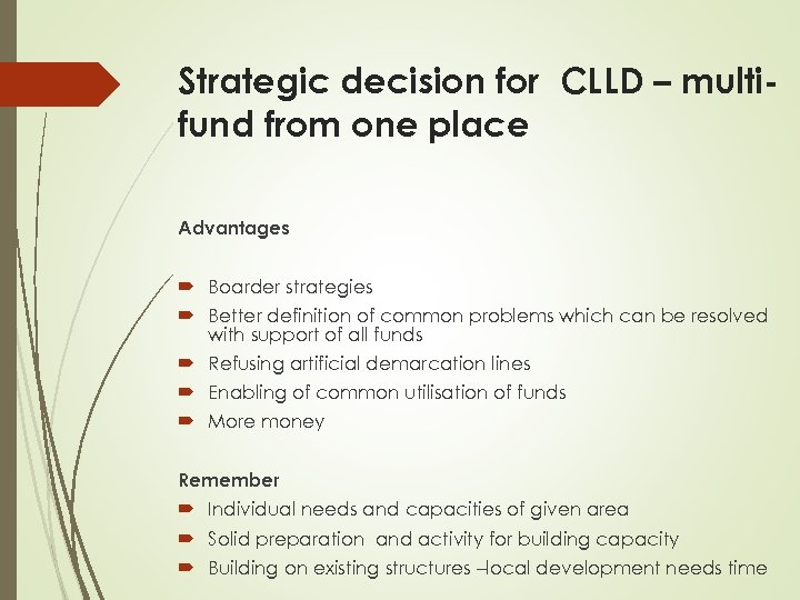 Strategic decision for CLLD – multifund from one place Advantages Boarder strategies Better definition