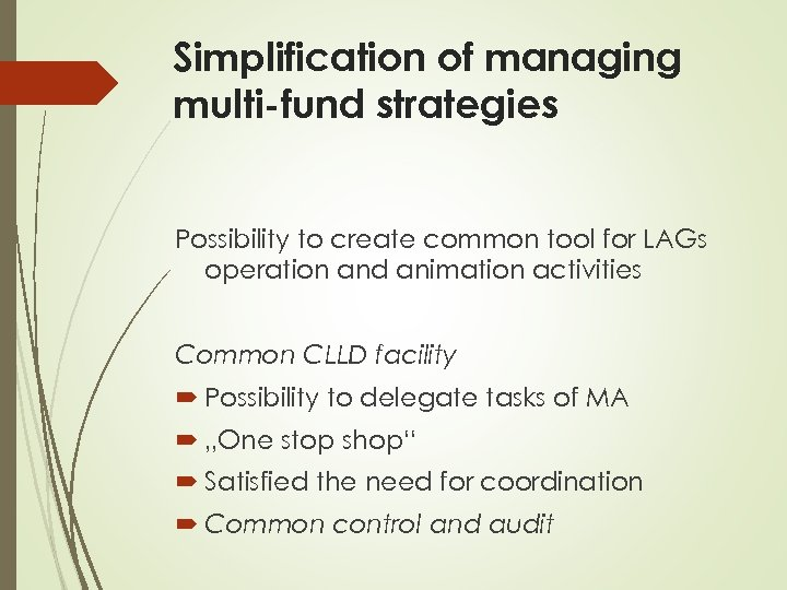 Simplification of managing multi-fund strategies Possibility to create common tool for LAGs operation and