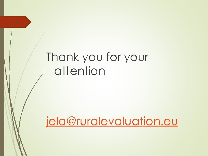 Thank you for your attention jela@ruralevaluation. eu