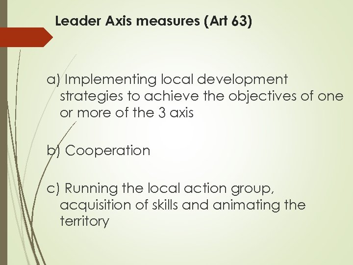 Leader Axis measures (Art 63) a) Implementing local development strategies to achieve the objectives