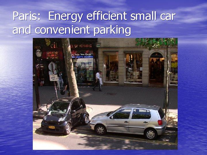 Paris: Energy efficient small car and convenient parking