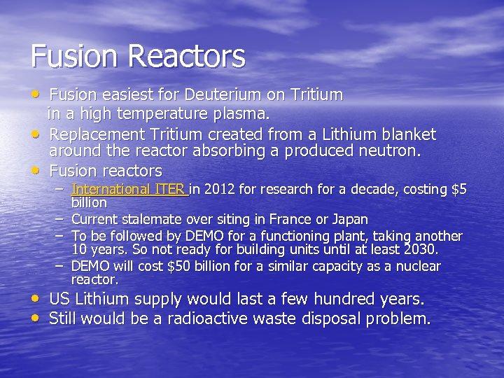 Fusion Reactors • Fusion easiest for Deuterium on Tritium • • in a high