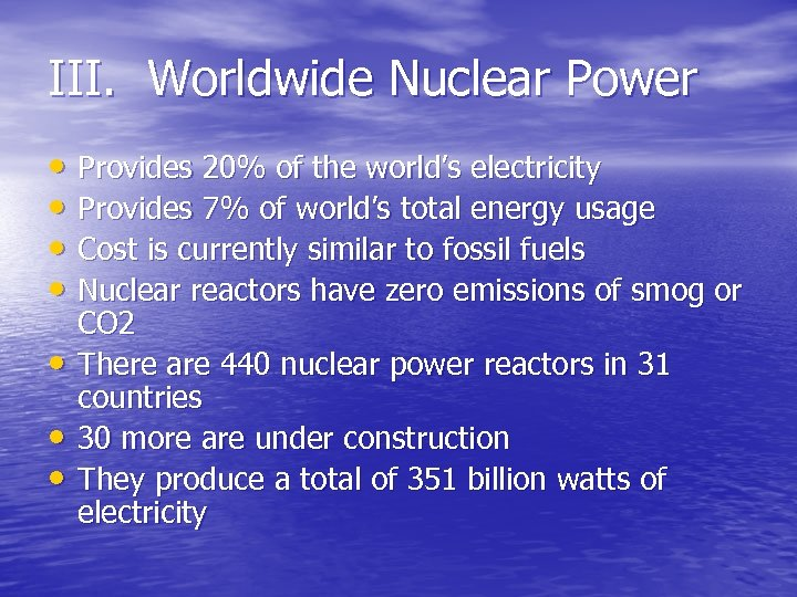 III. Worldwide Nuclear Power • Provides 20% of the world's electricity • Provides 7%