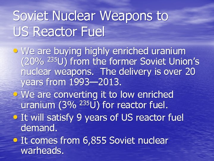 Soviet Nuclear Weapons to US Reactor Fuel • We are buying highly enriched uranium