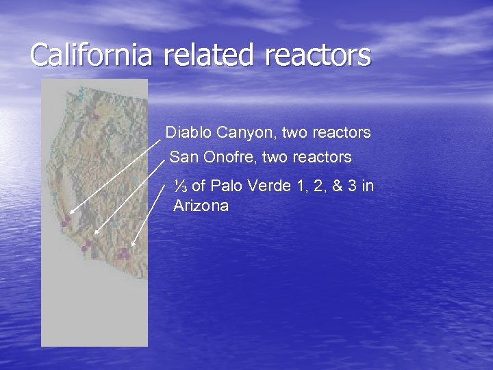 California related reactors Diablo Canyon, two reactors San Onofre, two reactors ⅓ of Palo