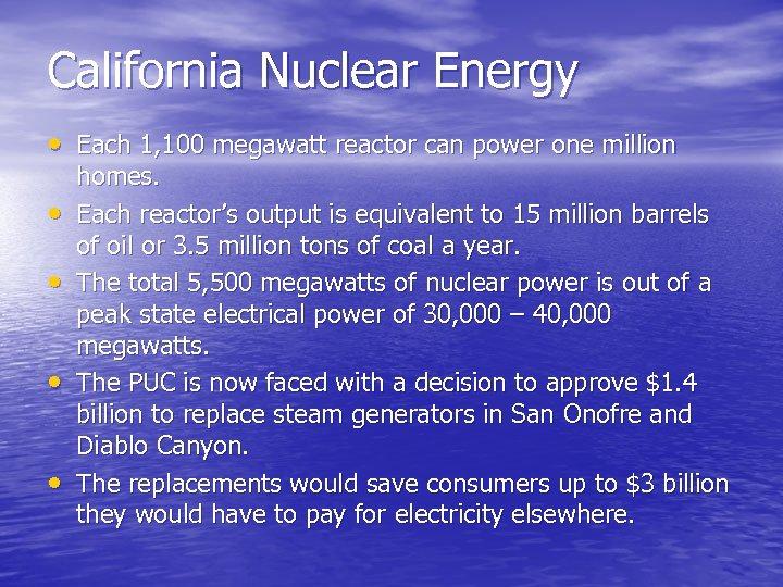 California Nuclear Energy • Each 1, 100 megawatt reactor can power one million •