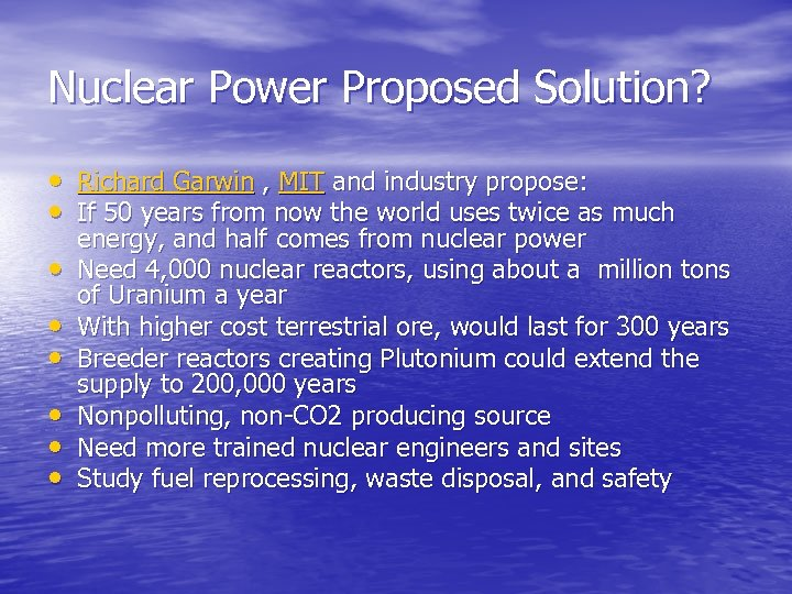 Nuclear Power Proposed Solution? • Richard Garwin , MIT and industry propose: • If