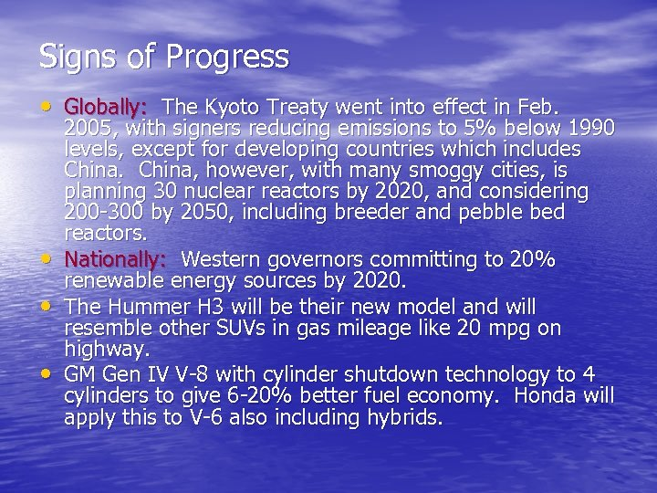 Signs of Progress • Globally: The Kyoto Treaty went into effect in Feb. •