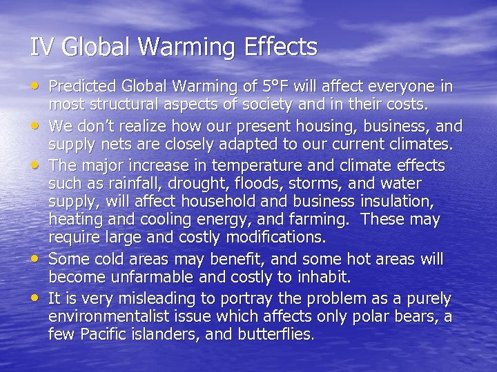 IV Global Warming Effects • Predicted Global Warming of 5°F will affect everyone in
