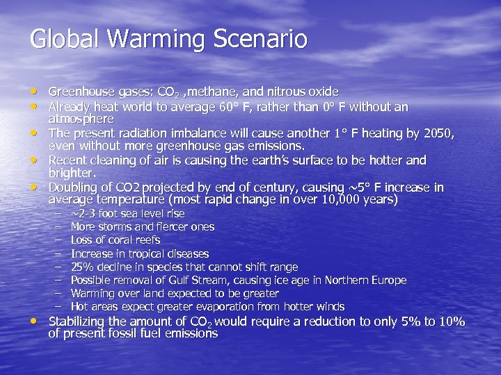 Global Warming Scenario • Greenhouse gases: CO 2 , methane, and nitrous oxide •
