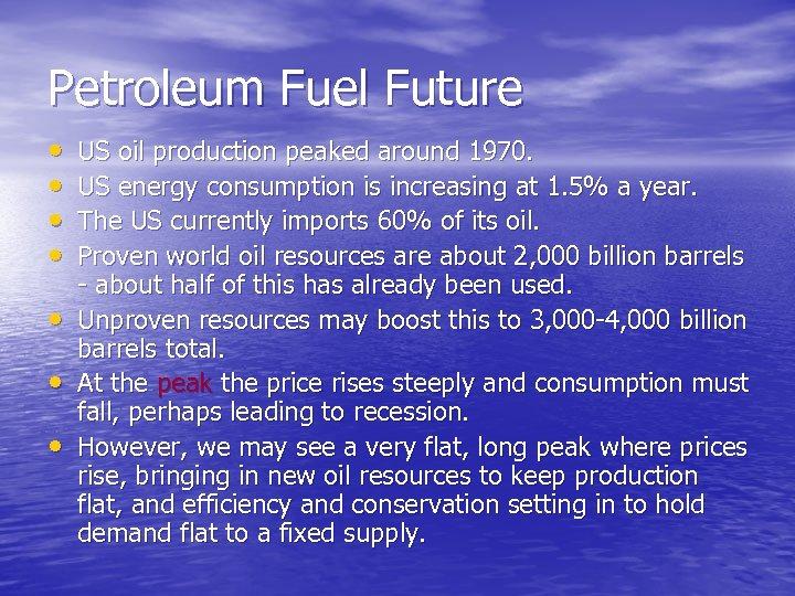Petroleum Fuel Future • • US oil production peaked around 1970. US energy consumption