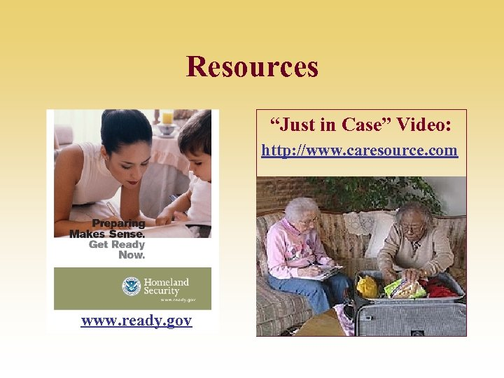 """Resources """"Just in Case"""" Video: http: //www. caresource. com www. ready. gov"""