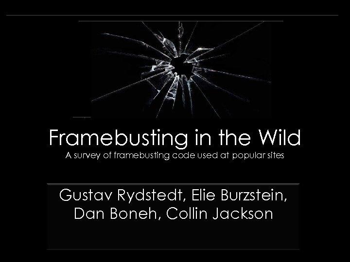 Framebusting in the Wild A survey of framebusting code used at popular sites Gustav
