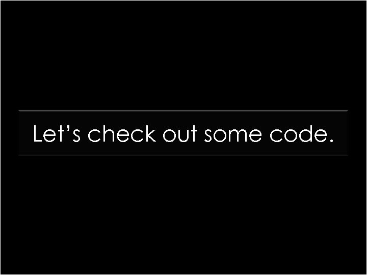 Let's check out some code.