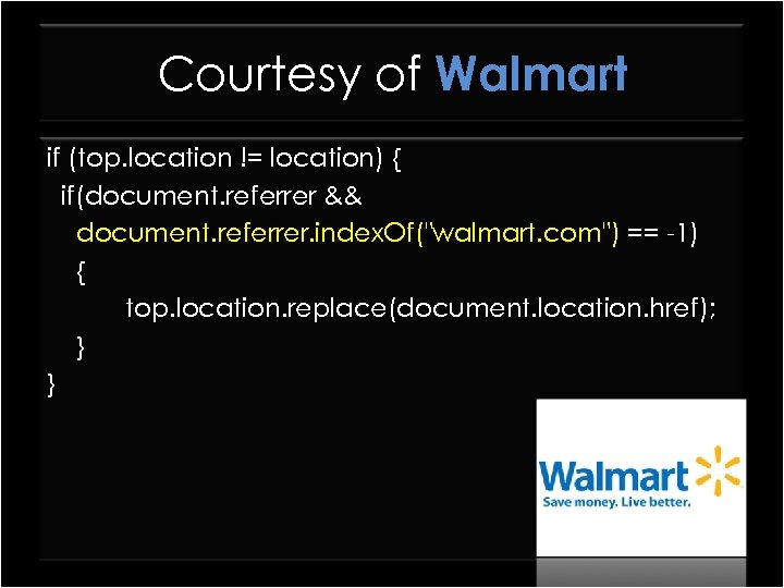 Courtesy of Walmart if (top. location != location) { if(document. referrer && document. referrer.