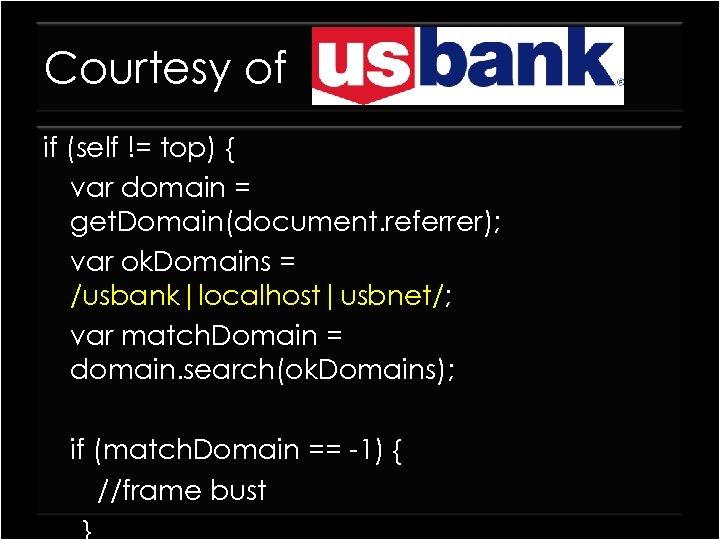 Courtesy of if (self != top) { var domain = get. Domain(document. referrer); var