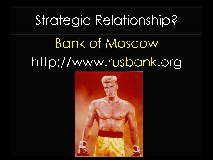 Strategic Relationship? Bank of Moscow http: //www. rusbank. org