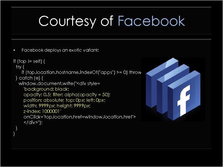 Courtesy of Facebook • Facebook deploys an exotic variant: if (top != self) {