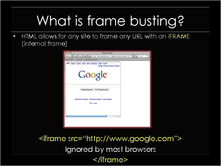 What is frame busting? • HTML allows for any site to frame any URL