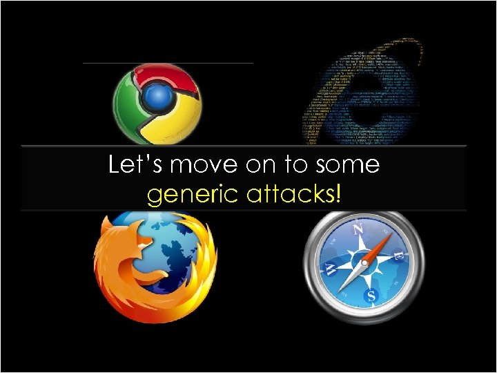 Let's move on to some generic attacks!