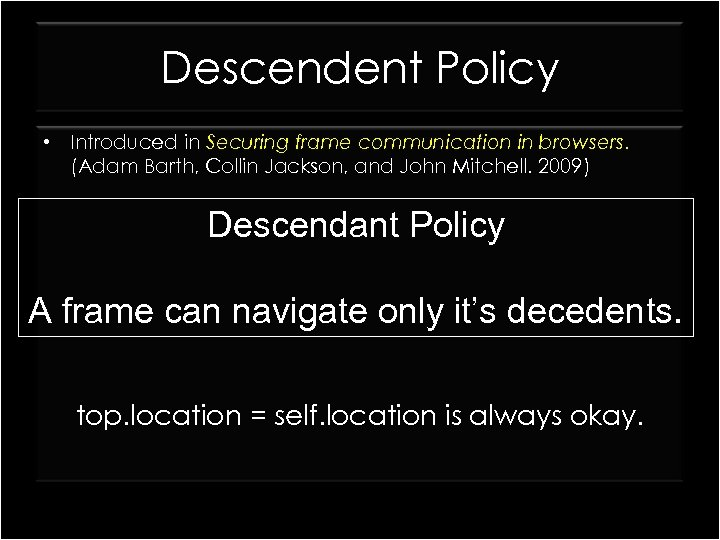 Descendent Policy • Introduced in Securing frame communication in browsers. (Adam Barth, Collin Jackson,