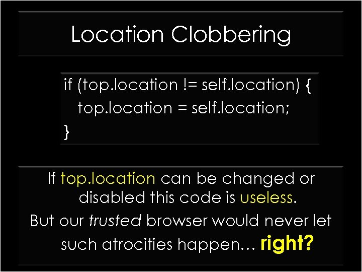 Location Clobbering if (top. location != self. location) { top. location = self. location;