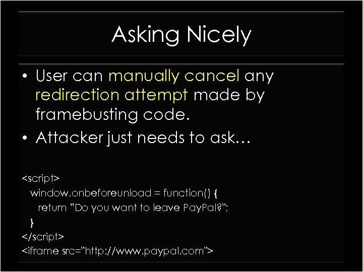Asking Nicely • User can manually cancel any redirection attempt made by framebusting code.