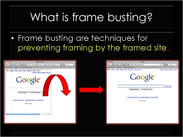 What is frame busting? • Frame busting are techniques for preventing framing by the