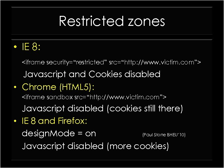 """Restricted zones • IE 8: <iframe security=""""restricted"""" src=""""http: //www. victim. com""""> Javascript and Cookies"""