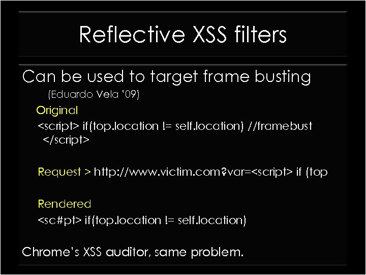 Reflective XSS filters Can be used to target frame busting (Eduardo Vela ' 09)