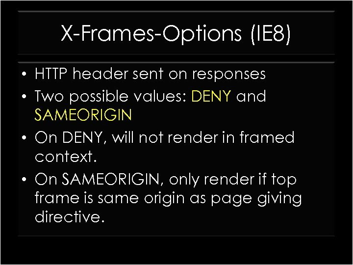 X-Frames-Options (IE 8) • HTTP header sent on responses • Two possible values: DENY