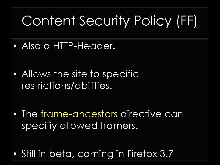 Content Security Policy (FF) • Also a HTTP-Header. • Allows the site to specific