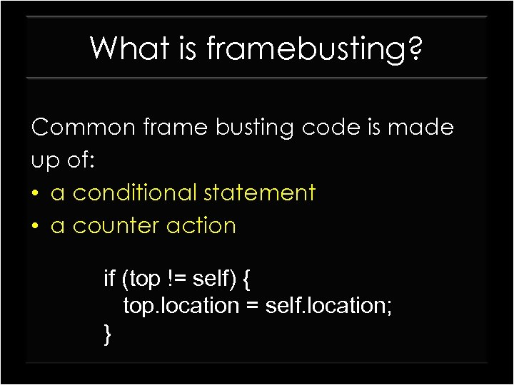 What is framebusting? Common frame busting code is made up of: • a conditional