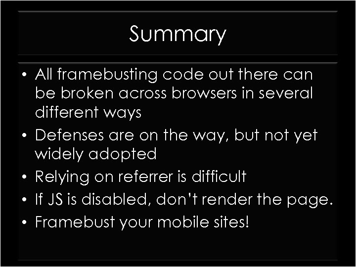 Summary • All framebusting code out there can be broken across browsers in several