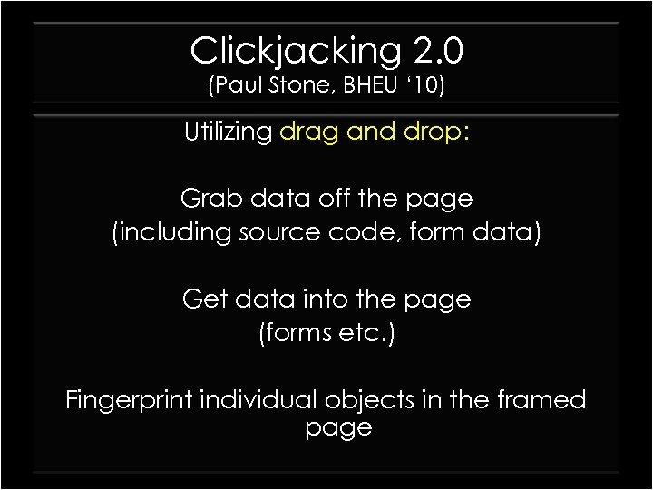 Clickjacking 2. 0 (Paul Stone, BHEU ' 10) Utilizing drag and drop: Grab data