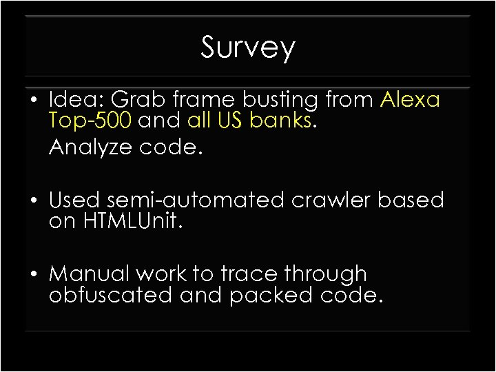 Survey • Idea: Grab frame busting from Alexa Top-500 and all US banks. Analyze