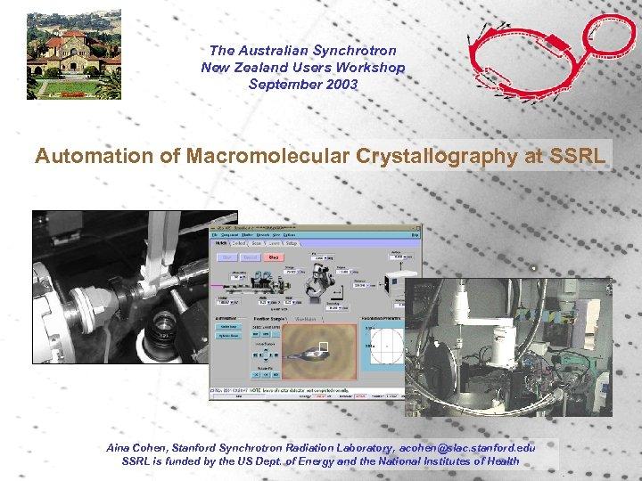 The Australian Synchrotron New Zealand Users Workshop September 2003 Automation of Macromolecular Crystallography at