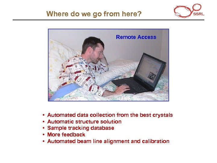 Where do we go from here? Remote Access • • • Automated data collection