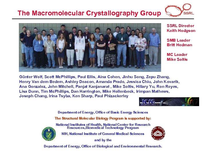 The Macromolecular Crystallography Group SSRL Director Keith Hodgson SMB Leader Britt Hedman MC Leader