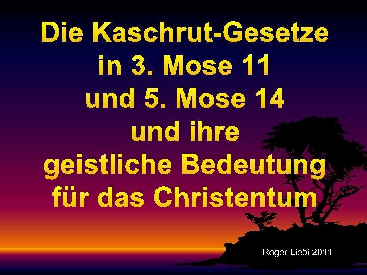 Die Kaschrut-Gesetze in 3. Mose 11 und 5. Mose 14 und ihre geistliche Bedeutung